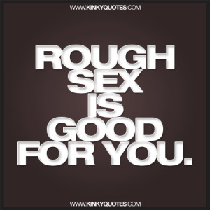 Rough sex is good quote