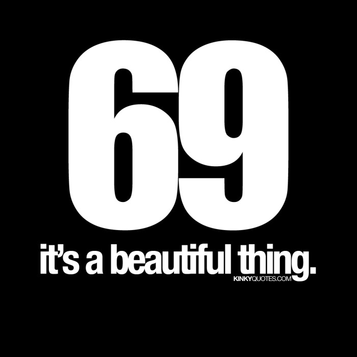 69 It's a beautiful thing.