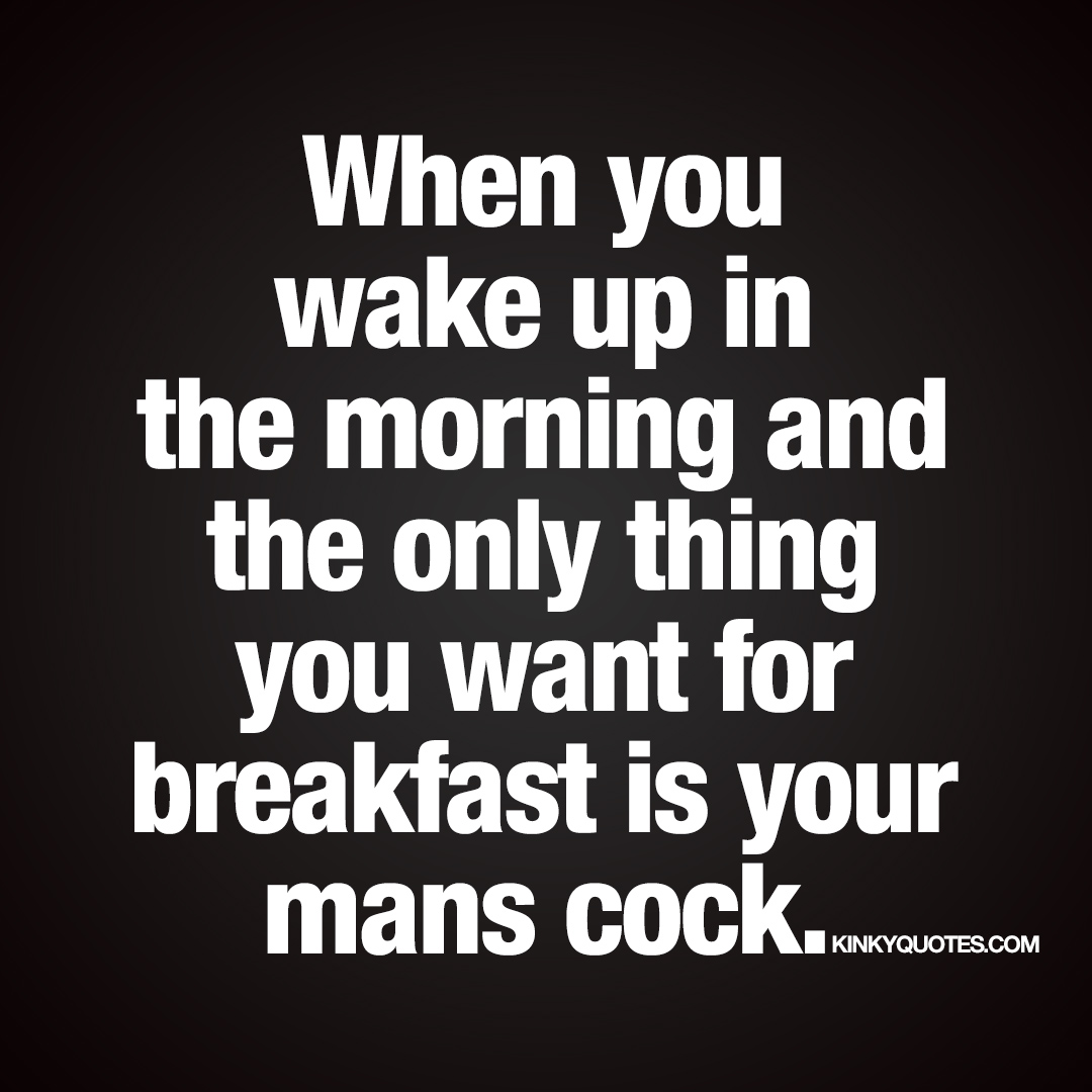 The only thing you want for breakfast is your mans cock.