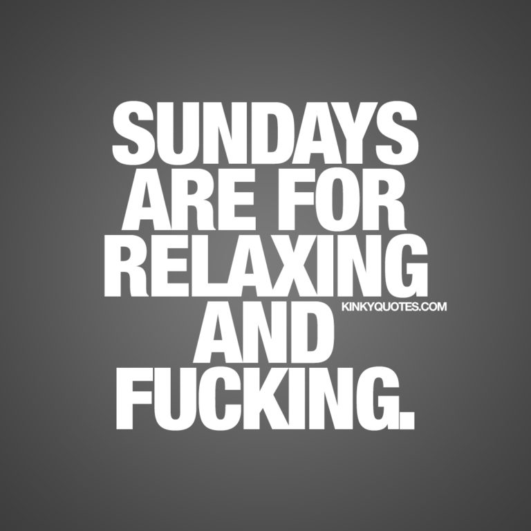 Sundays are for relaxing and fucking.
