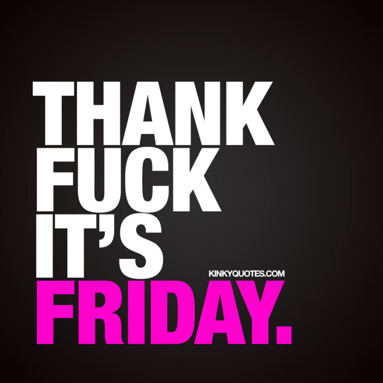 Thank fuck it's Friday quote