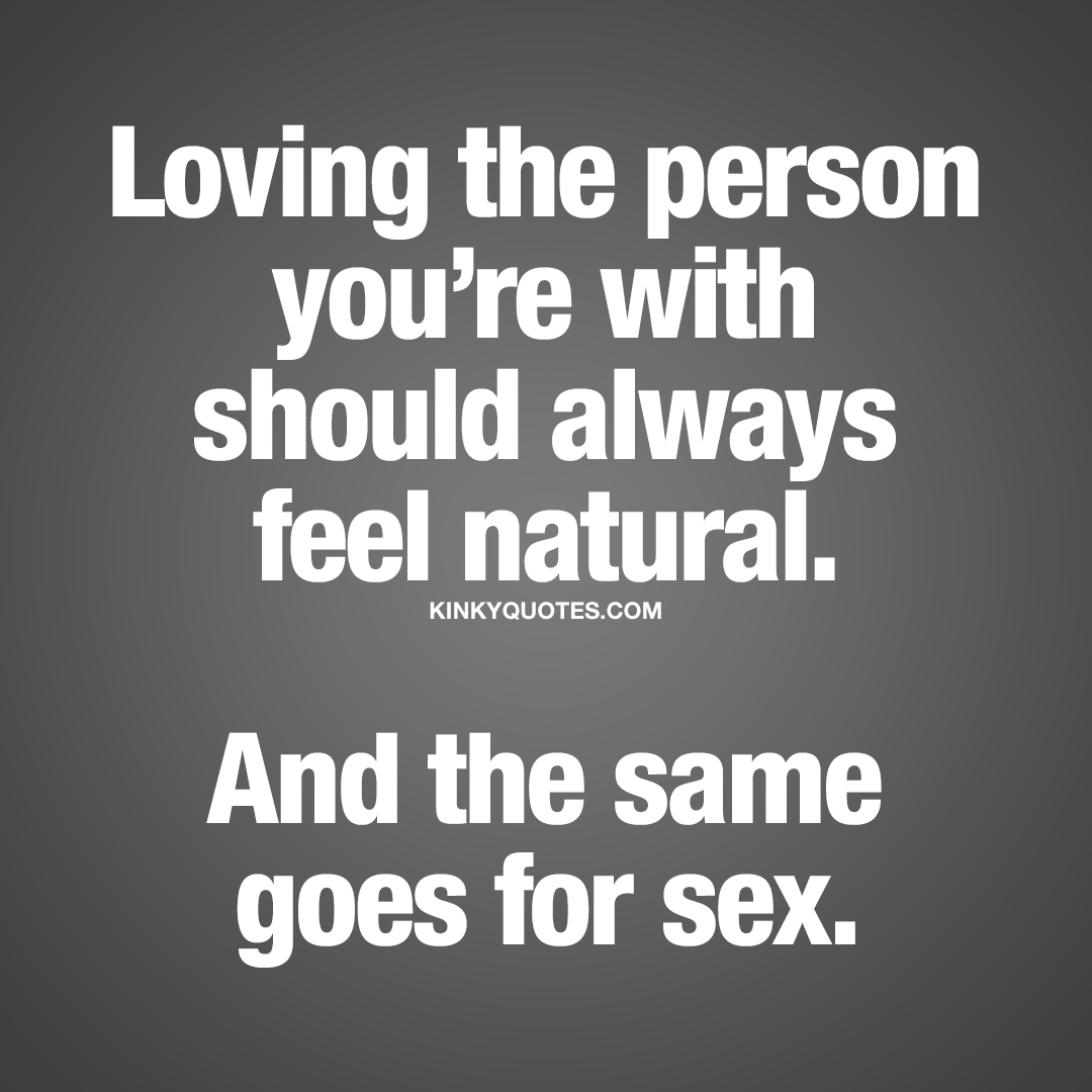 Loving the person you're with should always feel natural.