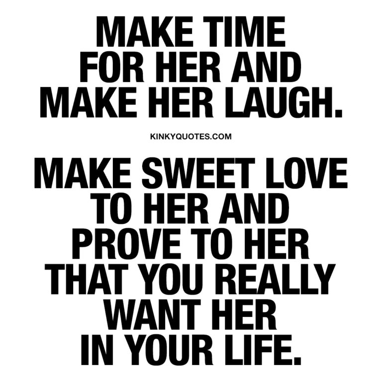 Make time for her. Make her laugh.