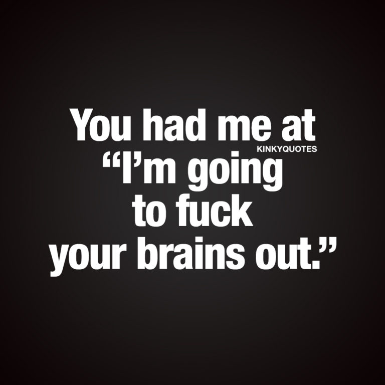 """You had me at """"I'm going to fuck your brains out."""""""