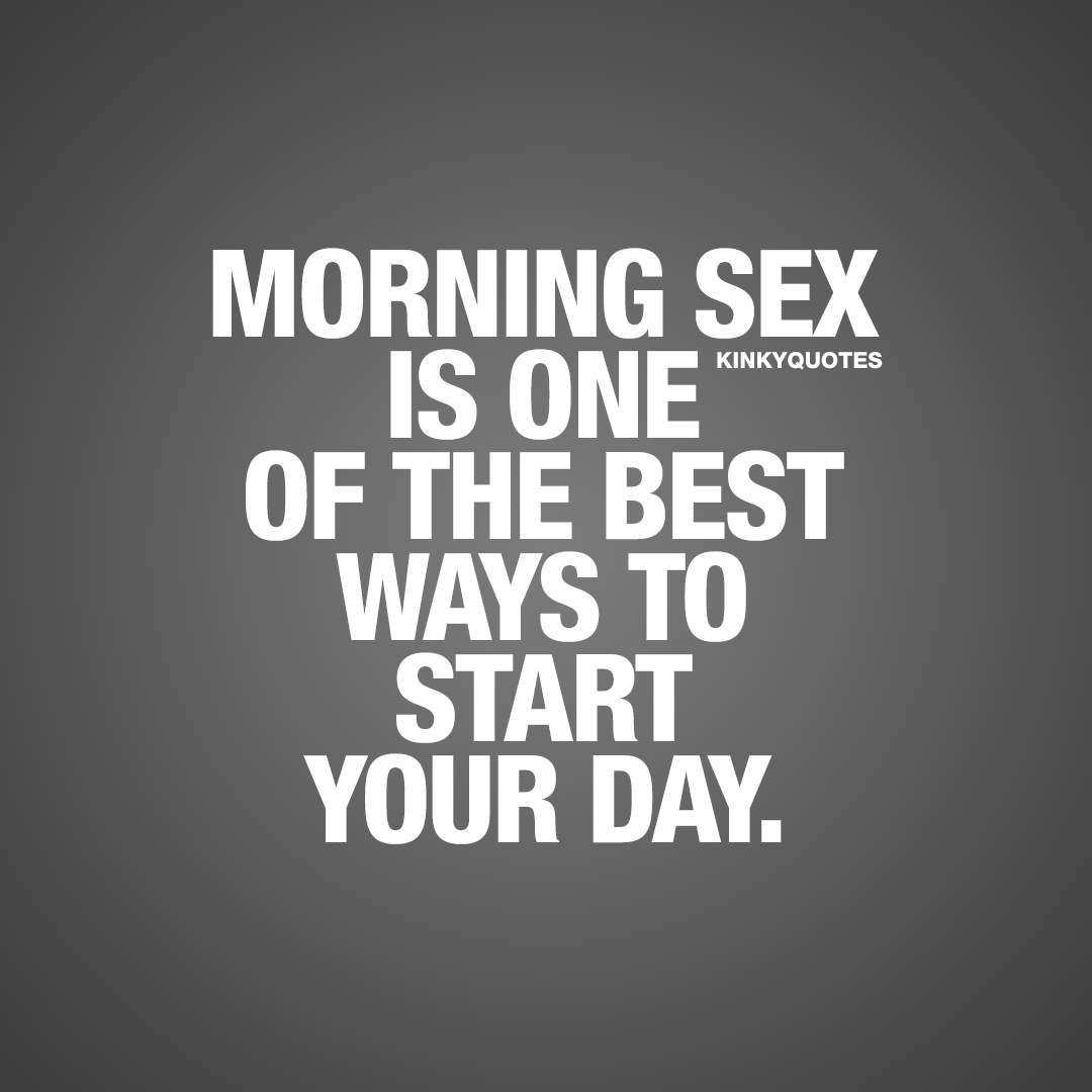Morning sex is one of the best ways to start your day.