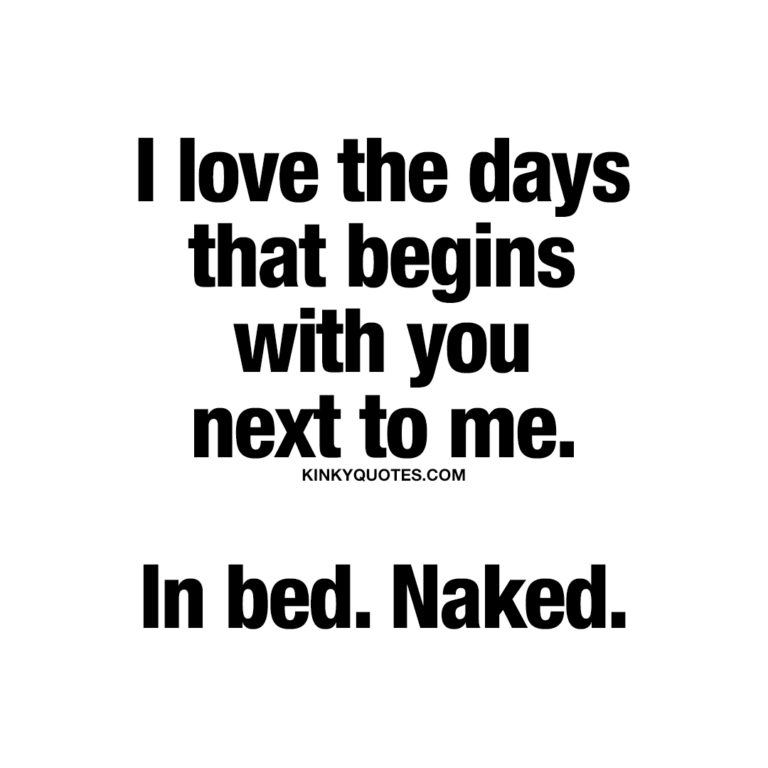 I love the days that begins with you next to me. In bed. Naked.