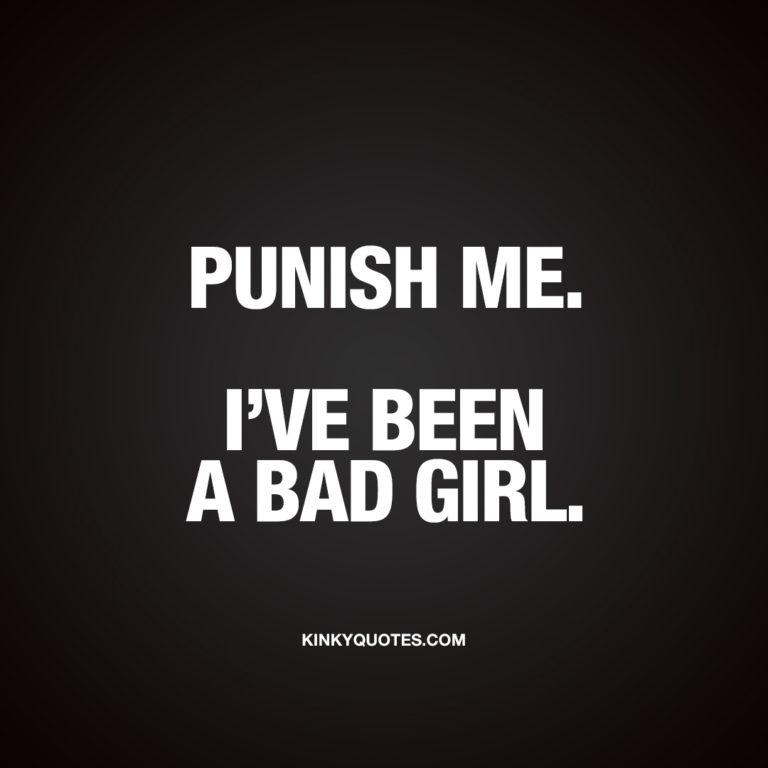 Punish me. I've been a bad girl.