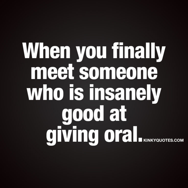When you finally meet someone who is insanely good at giving oral.