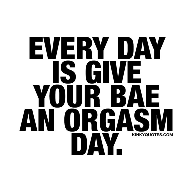 Every day is give your bae an orgasm day.