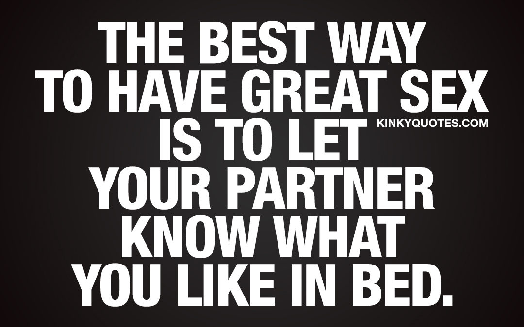 The best way to have great sex is to let your partner know what you like in bed.