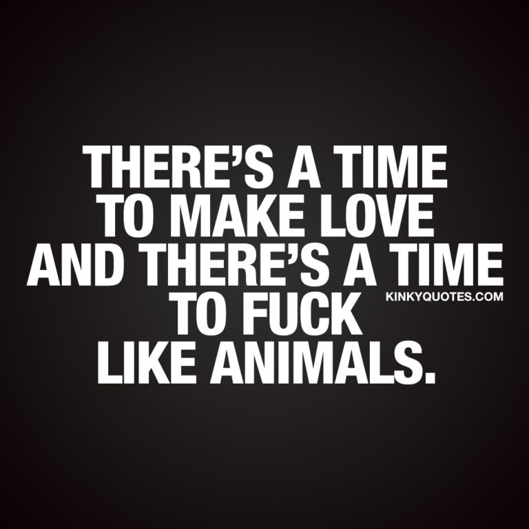 There's a time to make love and there's a time to fuck like animals.