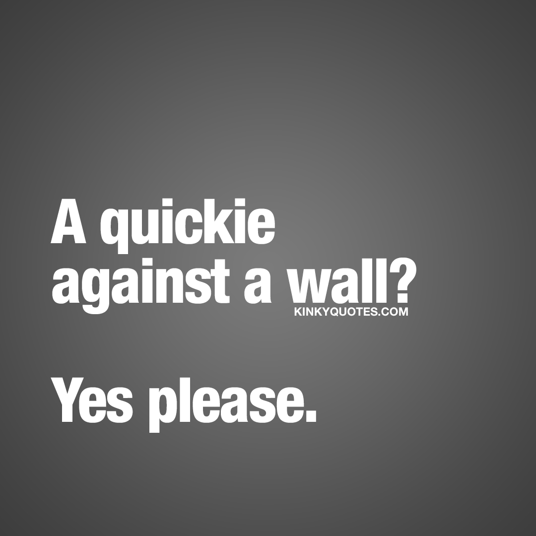A quickie against a wall? Yes please.
