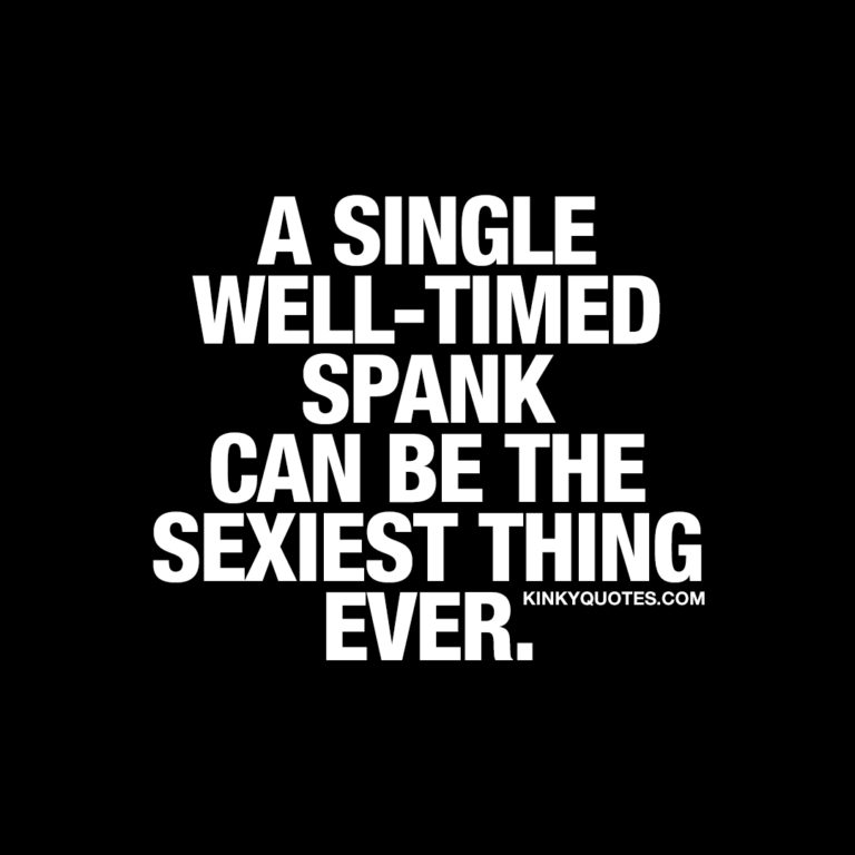A single well-timed spank can be the sexiest thing ever.