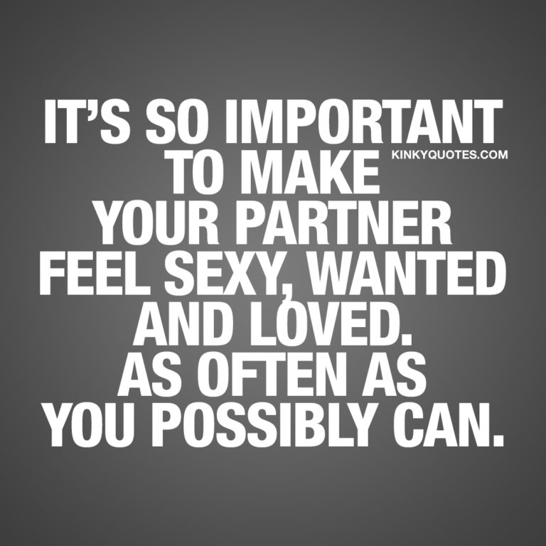 It's so important to make your partner feel sexy, wanted and loved. As often as you possibly can.