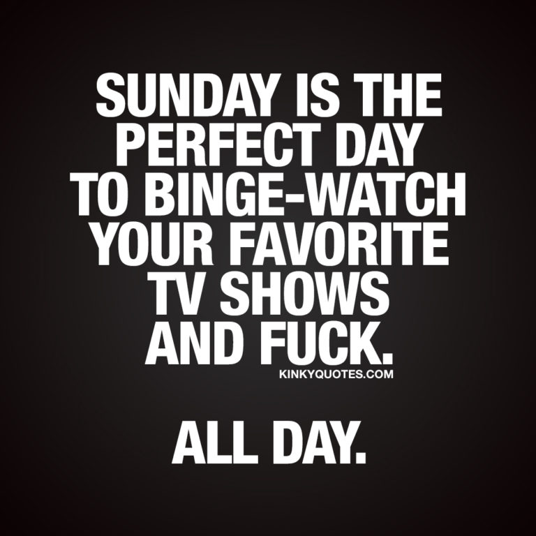 Sunday is the perfect day to binge-watch your favorite TV shows and fuck. ALL DAY.