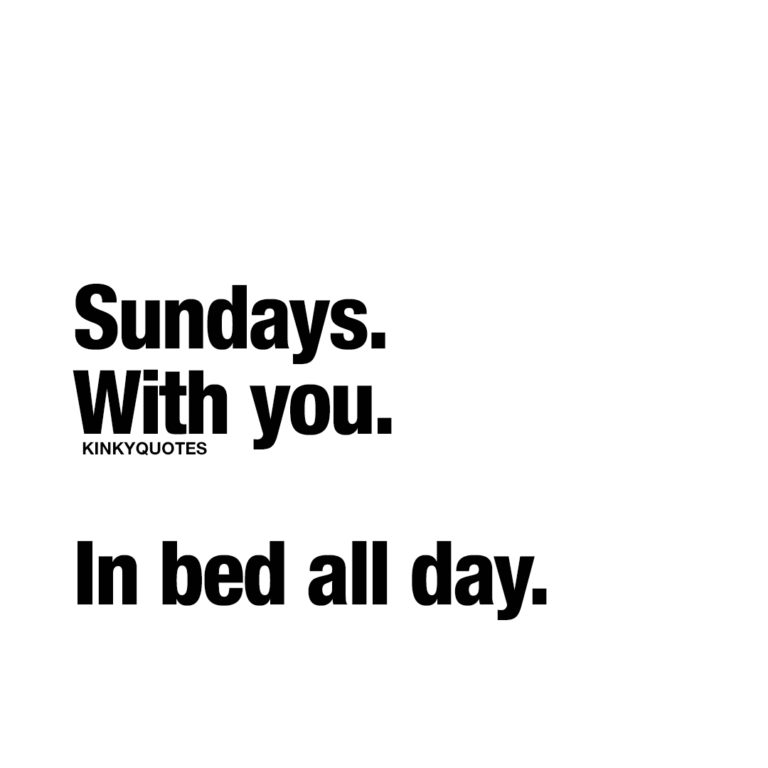 Sundays. With you. In bed all day.