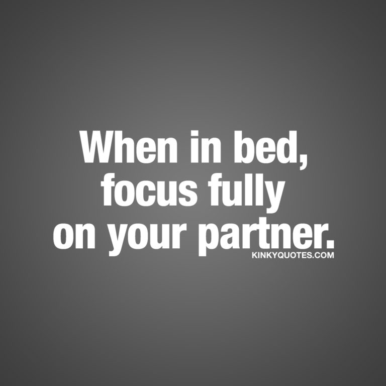 When in bed, focus fully on your partner.