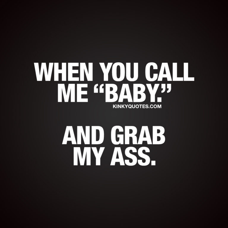 """When you call me """"baby."""" And grab my ass. Sexy quote"""