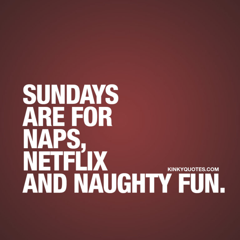 Sundays are for naps, Netflix and naughty fun.