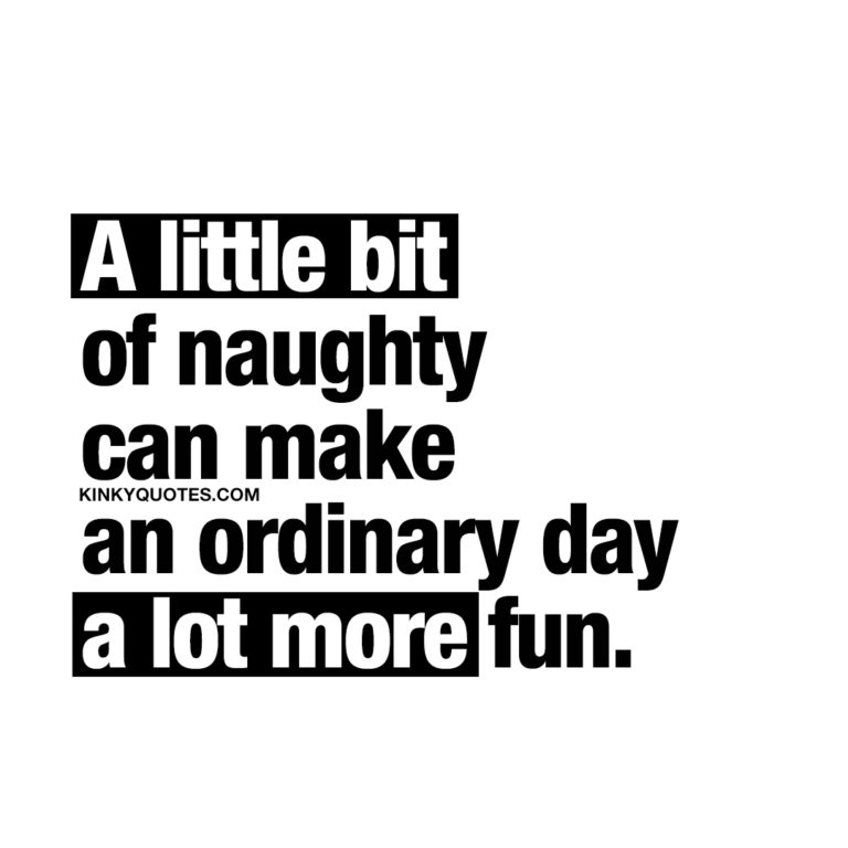 A little bit of naughty can make an ordinary day a lot more fun.