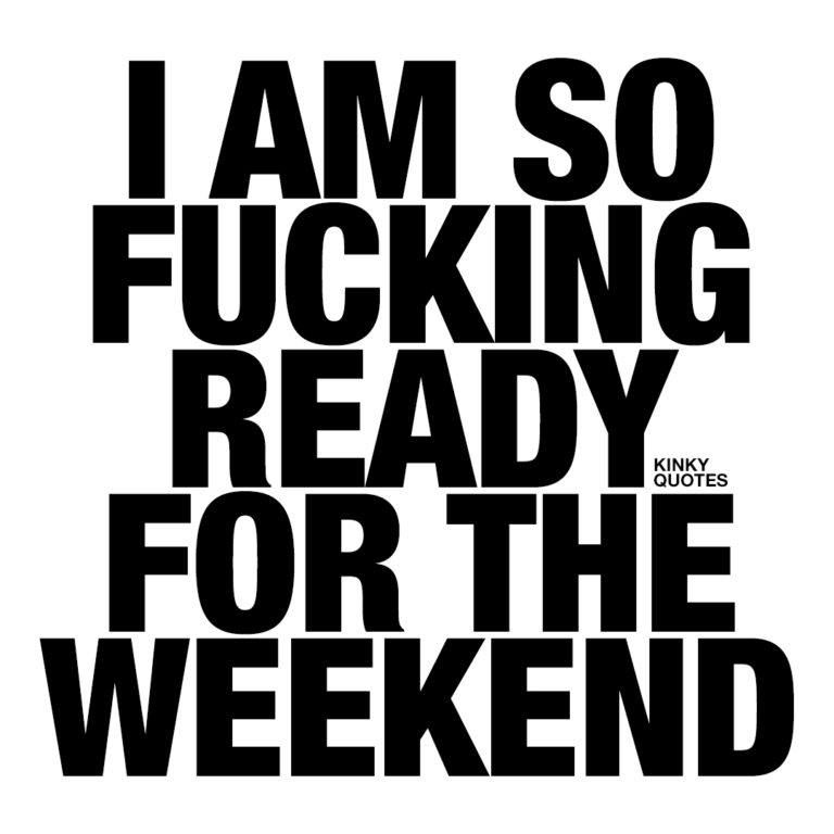 Weekend vibes quote: I am so fucking ready for the weekend.