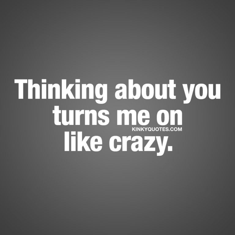 Turn on quotes: Thinking about you turns me on like crazy.