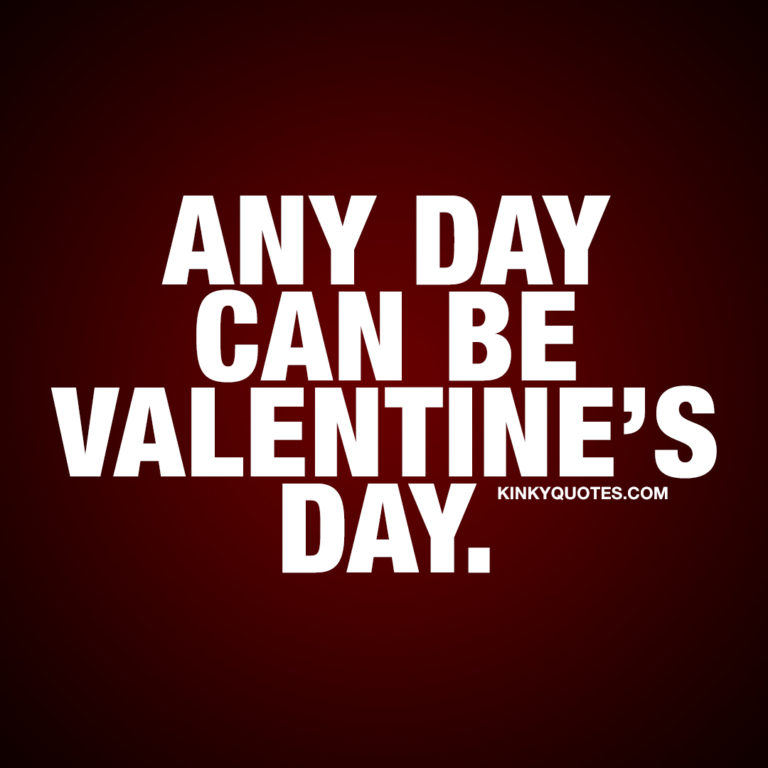 Valentine's Day Quote: Any day can be Valentine's day.