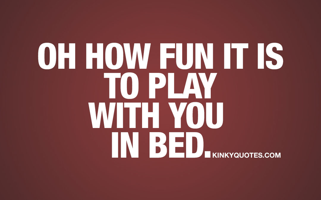 Oh how fun it is to play with you in bed.