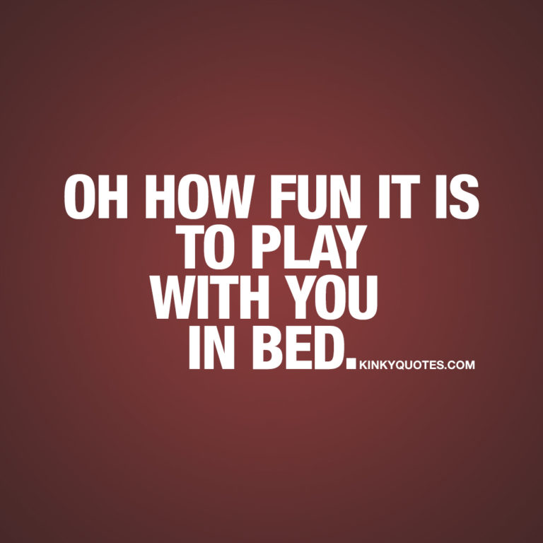 Cute, sexy and romantic quotes: Oh how fun it is to play with you in bed.
