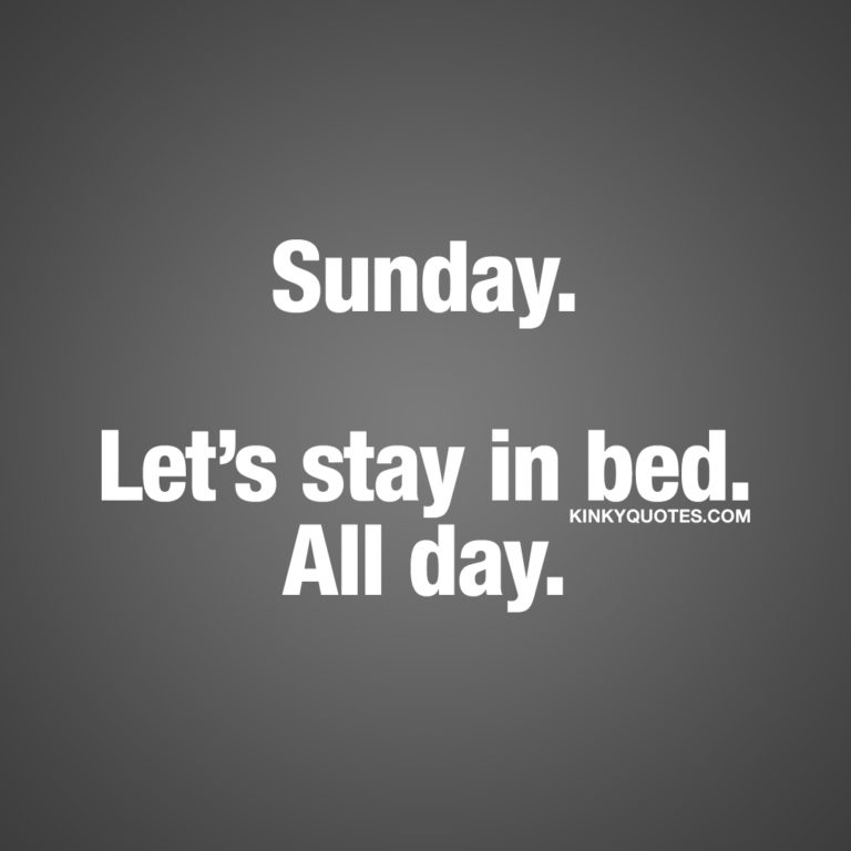 Cute naughty Sunday quotes: Sunday. Let's stay in bed. All day.