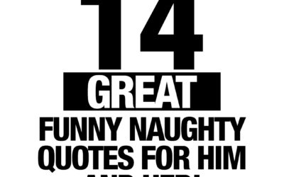 14 funny naughty quotes for him or her!