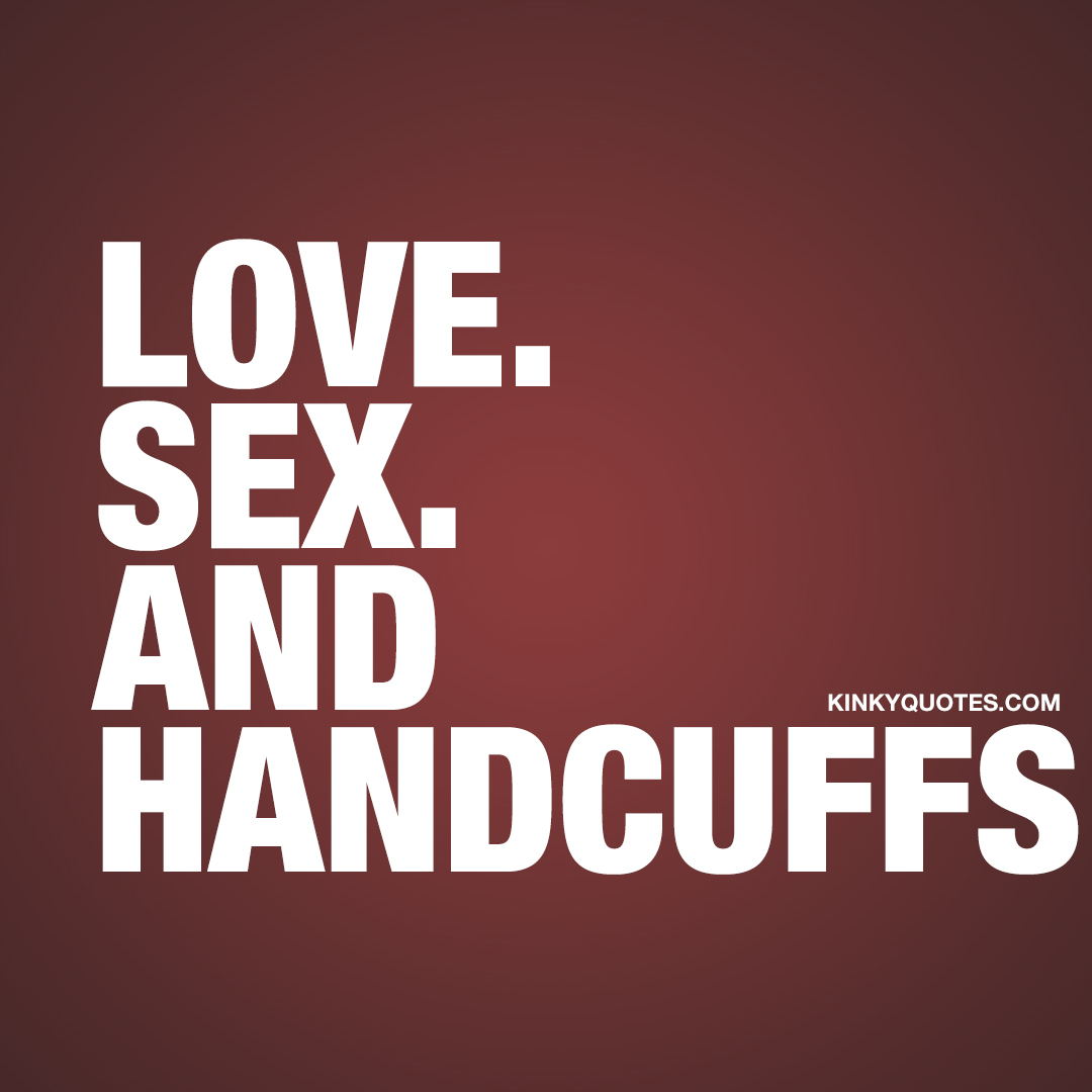 Love. Sex and Handcuffs.
