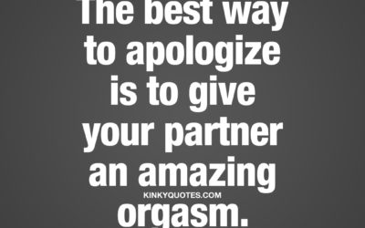 The best way to apologize is to give your partner an amazing orgasm.