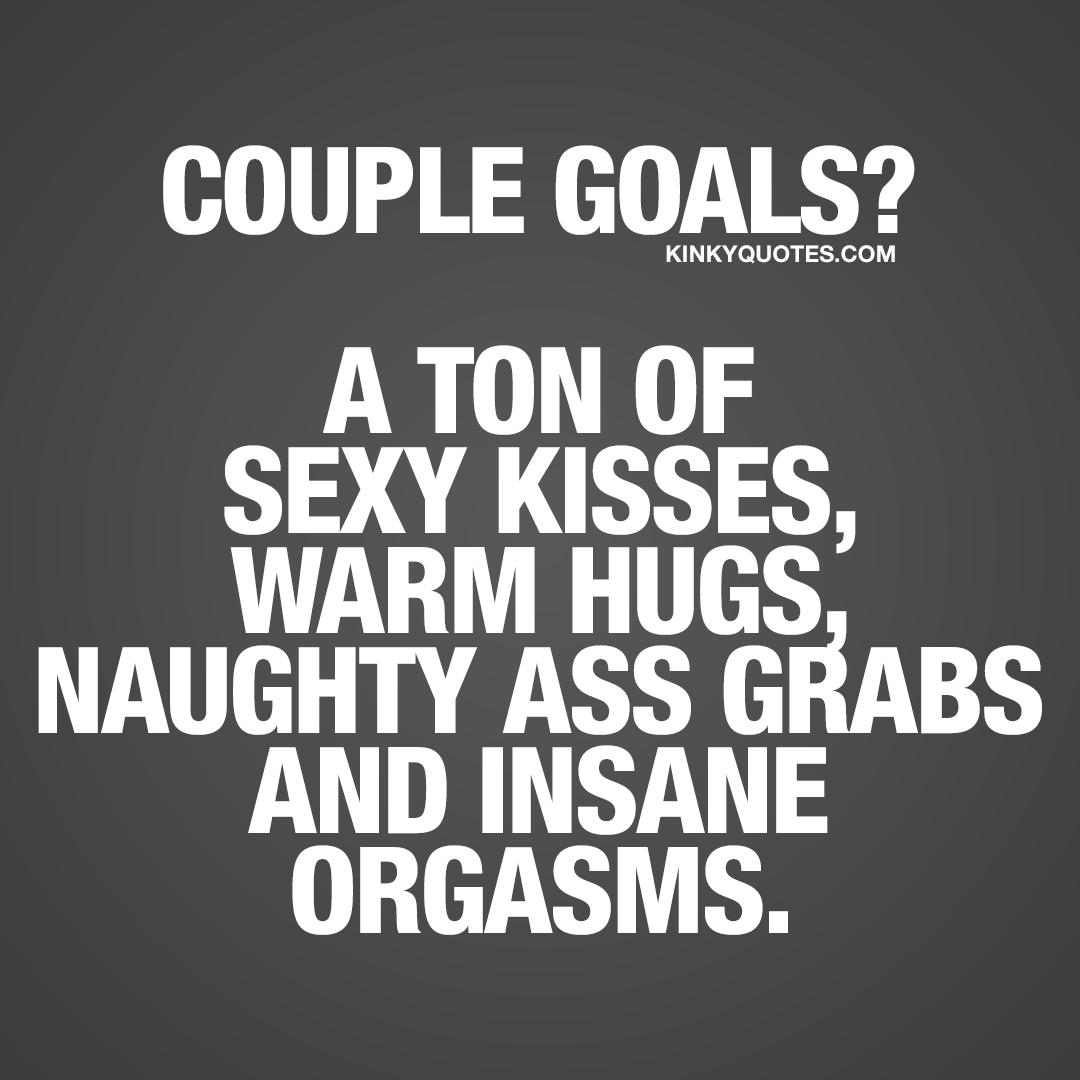 Couple goals? A ton of sexy kisses, warm hugs, naughty ass grabs and insane orgasms.